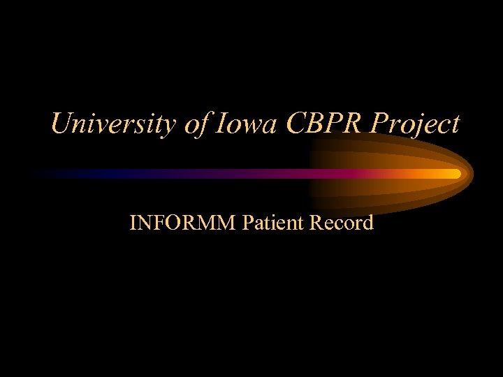 University of Iowa CBPR Project INFORMM Patient Record