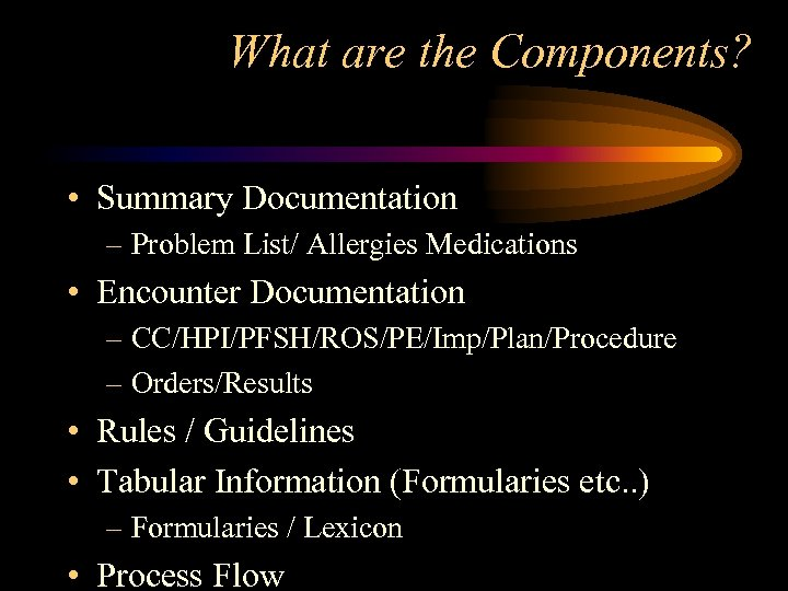 What are the Components? • Summary Documentation – Problem List/ Allergies Medications • Encounter