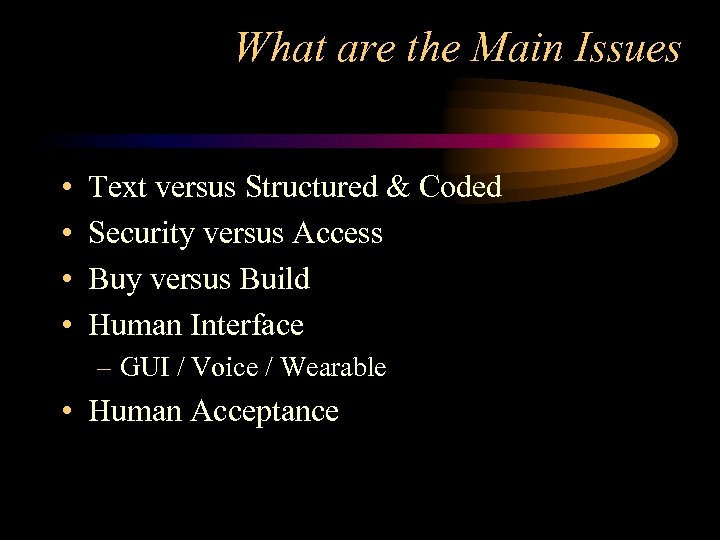 What are the Main Issues • • Text versus Structured & Coded Security versus