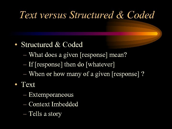 Text versus Structured & Coded • Structured & Coded – What does a given