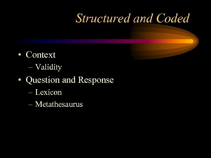Structured and Coded • Context – Validity • Question and Response – Lexicon –