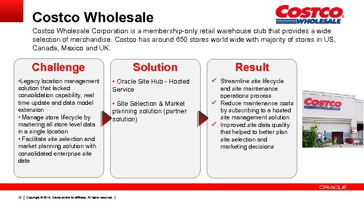 Costco Wholesale Corporation is a membership-only retail warehouse club that provides a wide selection