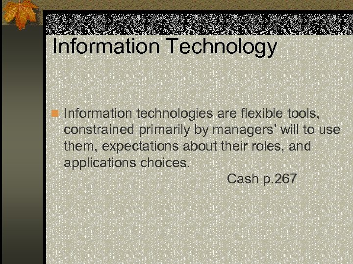 Information Technology n Information technologies are flexible tools, constrained primarily by managers' will to