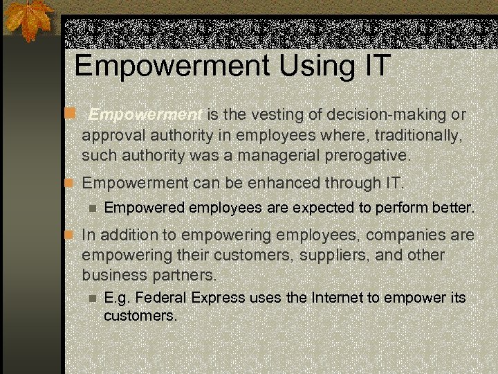 Empowerment Using IT n Empowerment is the vesting of decision-making or approval authority in