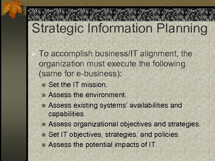 Strategic Information Planning Ø To accomplish business/IT alignment, the organization must execute the following