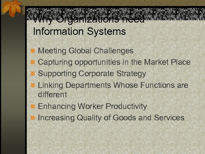 Why Organizations need Information Systems n Meeting Global Challenges n Capturing opportunities in the