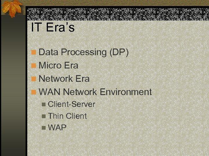 IT Era's n Data Processing (DP) n Micro Era n Network Era n WAN