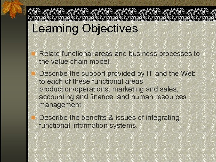 Learning Objectives n Relate functional areas and business processes to the value chain model.