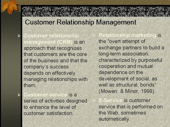 Customer Relationship Management Ø Customer relationship management (CRM) is an approach that recognizes that