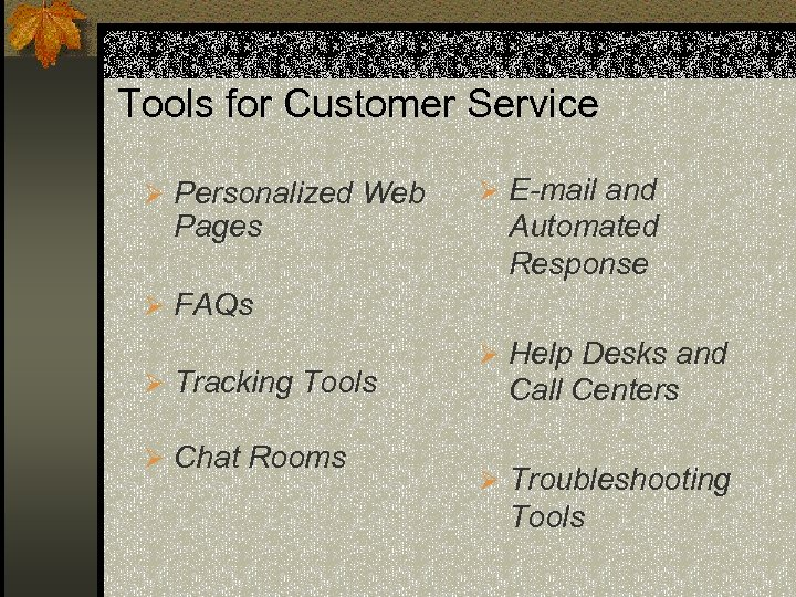 Tools for Customer Service Ø Personalized Web Pages Ø E-mail and Automated Response Ø