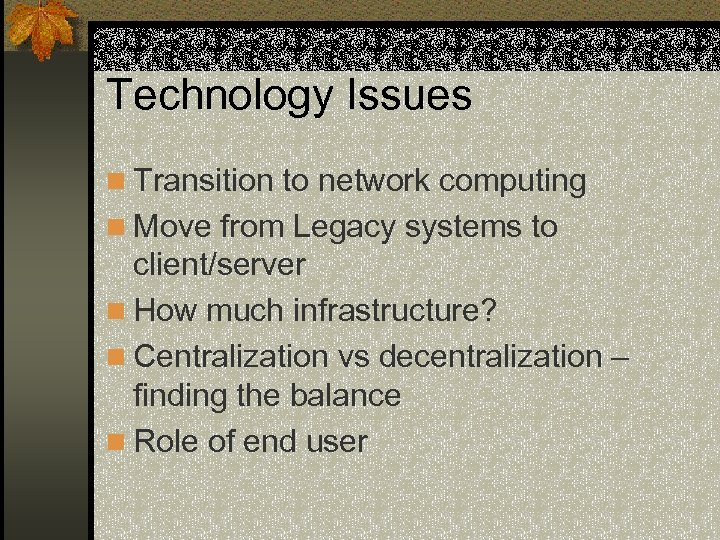 Technology Issues n Transition to network computing n Move from Legacy systems to client/server