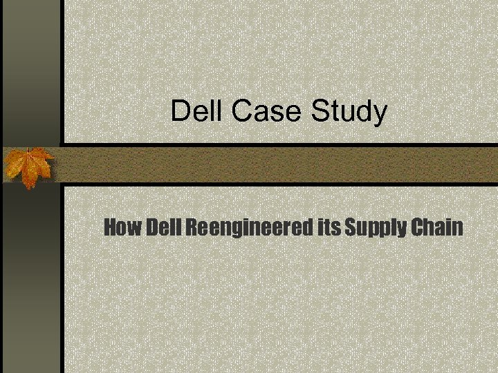 Dell Case Study How Dell Reengineered its Supply Chain
