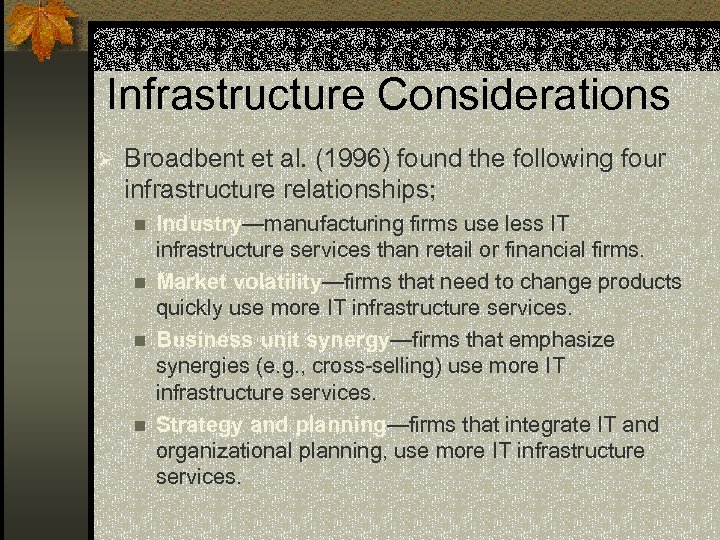 Infrastructure Considerations Ø Broadbent et al. (1996) found the following four infrastructure relationships; Industry—manufacturing