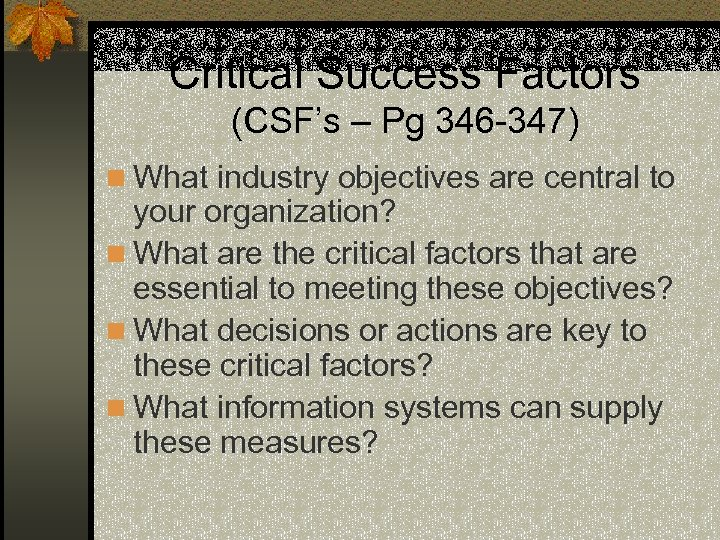 Critical Success Factors (CSF's – Pg 346 -347) n What industry objectives are central