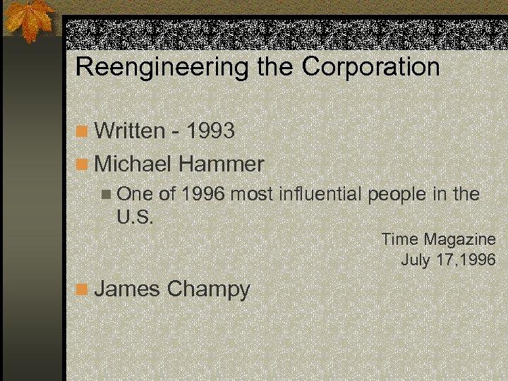 Reengineering the Corporation n Written - 1993 n Michael Hammer n One of 1996
