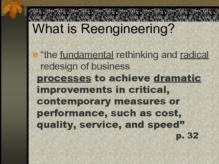 """What is Reengineering? n """"the fundamental rethinking and radical redesign of business processes to"""