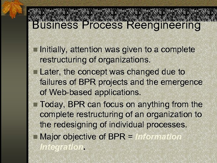 Business Process Reengineering n Initially, attention was given to a complete restructuring of organizations.
