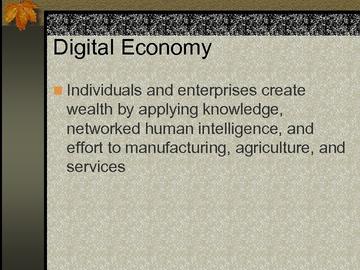 Digital Economy n Individuals and enterprises create wealth by applying knowledge, networked human intelligence,