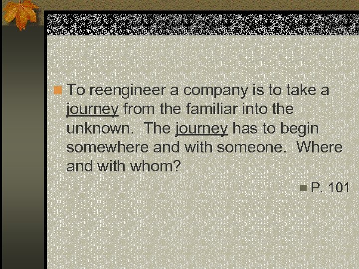 n To reengineer a company is to take a journey from the familiar into
