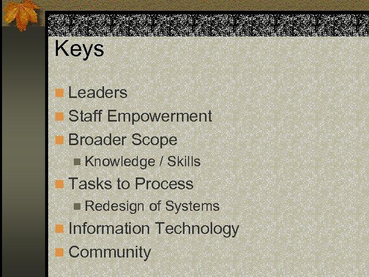 Keys n Leaders n Staff Empowerment n Broader Scope n Knowledge / Skills n