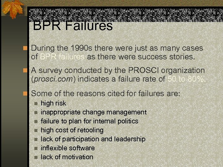 BPR Failures n During the 1990 s there were just as many cases of