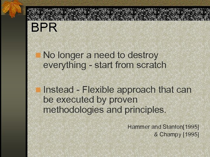 BPR n No longer a need to destroy everything - start from scratch n
