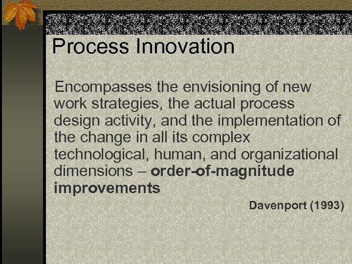 Process Innovation Encompasses the envisioning of new work strategies, the actual process design activity,