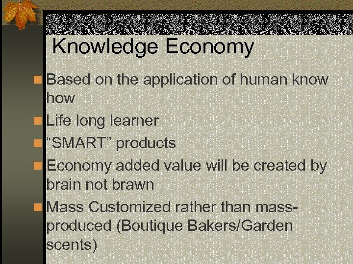 Knowledge Economy n Based on the application of human know how n Life long