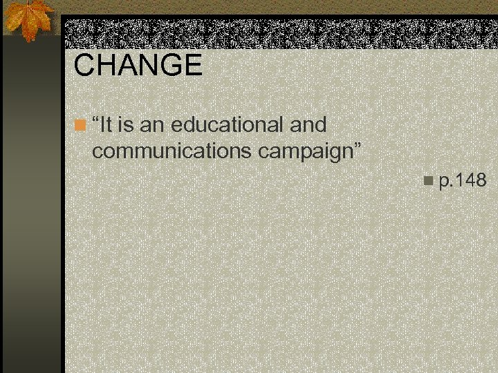 """CHANGE n """"It is an educational and communications campaign"""" n p. 148"""