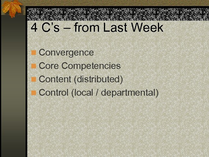 4 C's – from Last Week n Convergence n Core Competencies n Content (distributed)