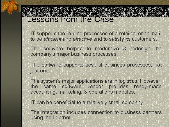 Lessons from the Case ü IT supports the routine processes of a retailer, enabling