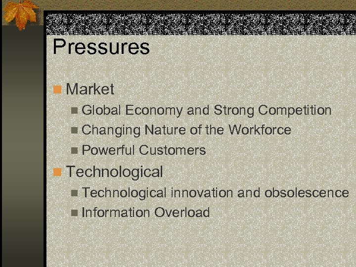 Pressures n Market n Global Economy and Strong Competition n Changing Nature of the