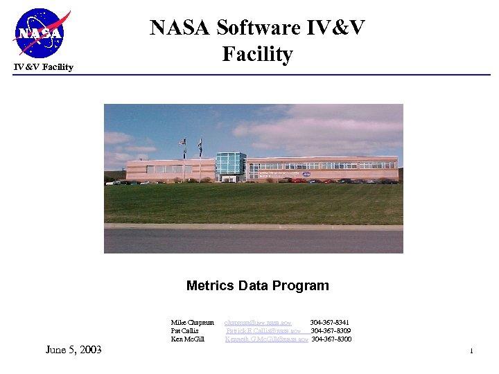 IV&V Facility NASA Software IV&V Facility Metrics Data Program Mike Chapman chapman@ivv. nasa. gov