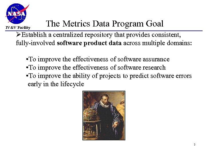 IV&V Facility The Metrics Data Program Goal ØEstablish a centralized repository that provides consistent,