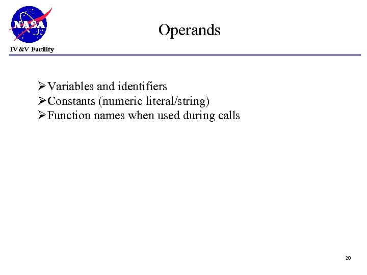 Operands IV&V Facility ØVariables and identifiers ØConstants (numeric literal/string) ØFunction names when used during