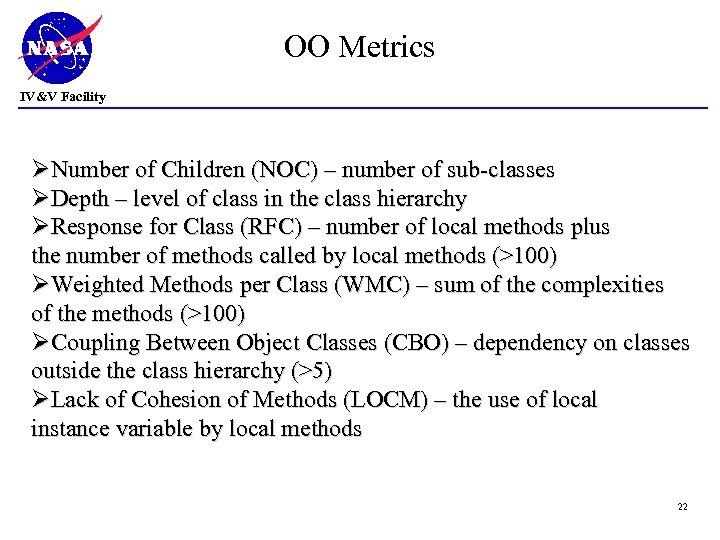 OO Metrics IV&V Facility ØNumber of Children (NOC) – number of sub-classes ØDepth –