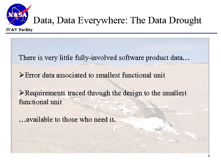 Data, Data Everywhere: The Data Drought IV&V Facility There is very little fully-involved software