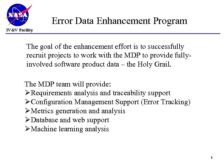 Error Data Enhancement Program IV&V Facility The goal of the enhancement effort is to