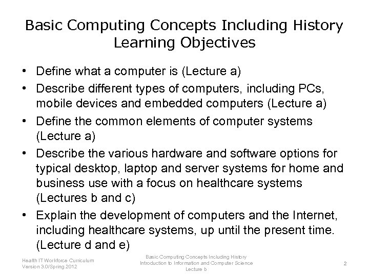 Basic Computing Concepts Including History Learning Objectives • Define what a computer is (Lecture