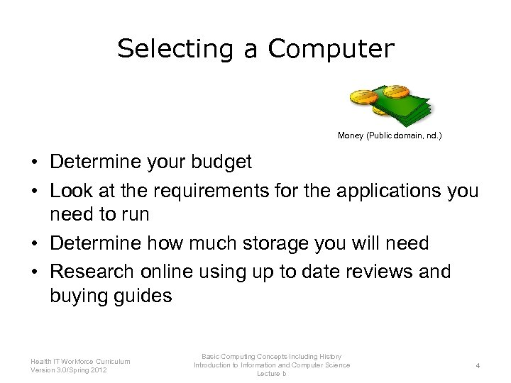 Selecting a Computer Money (Public domain, nd. ) • Determine your budget • Look