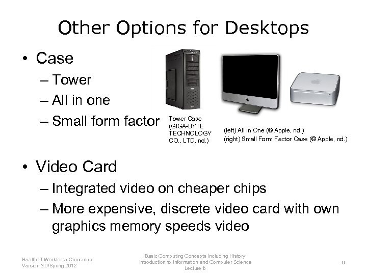 Other Options for Desktops • Case – Tower – All in one – Small