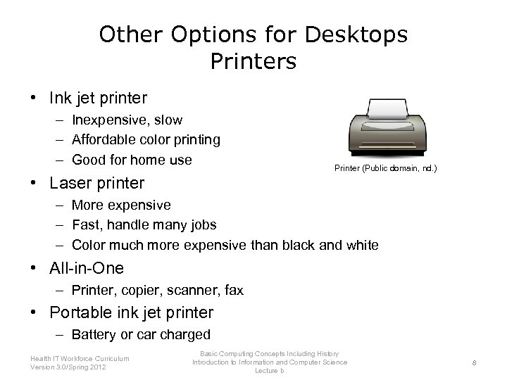 Other Options for Desktops Printers • Ink jet printer – Inexpensive, slow – Affordable