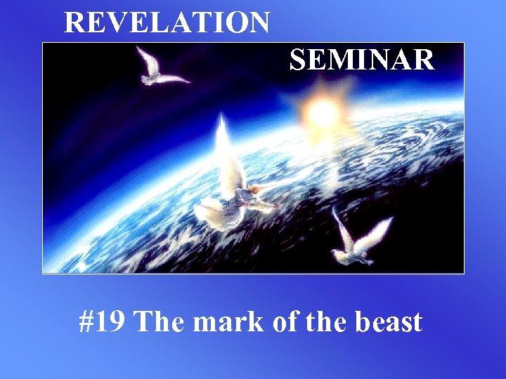 REVELATION SEMINAR #19 The mark of the beast
