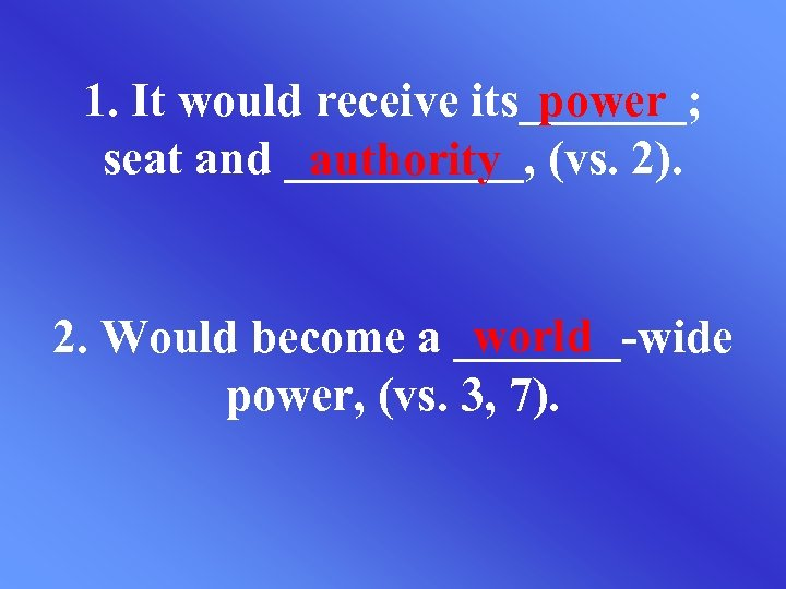 1. It would receive its_______; power seat and _____, (vs. 2). authority world 2.