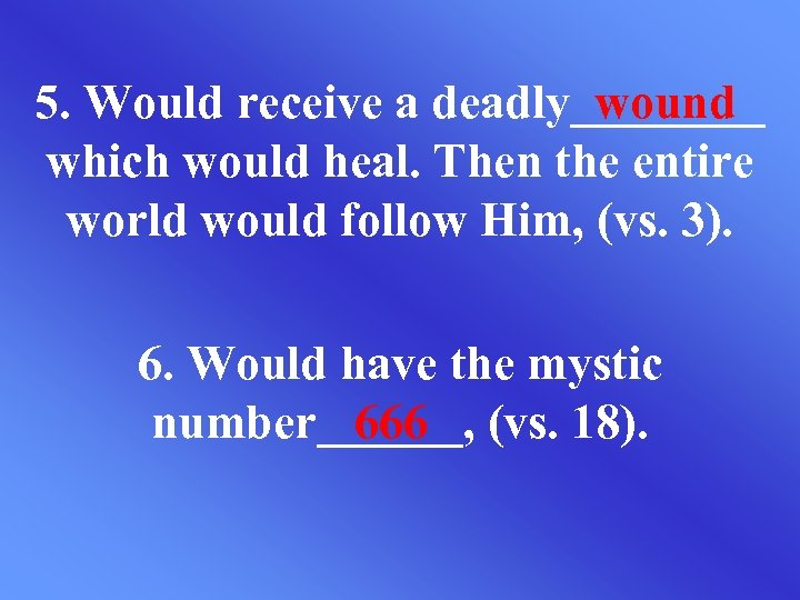 5. Would receive a deadly____ wound which would heal. Then the entire world would