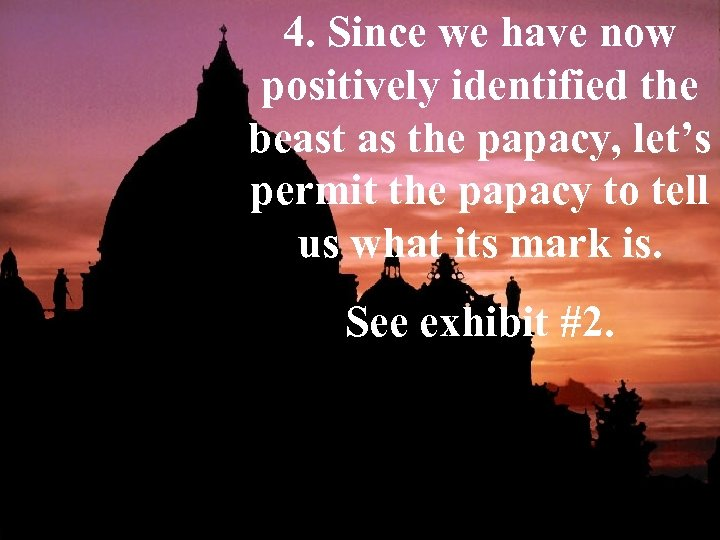 4. Since we have now positively identified the beast as the papacy, let's permit