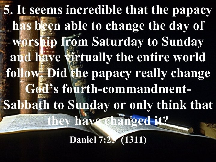 5. It seems incredible that the papacy has been able to change the day
