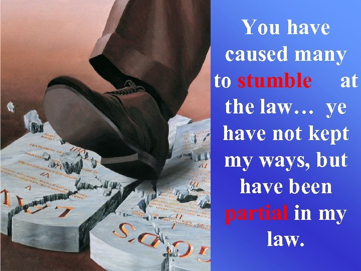 You have caused many to stumble at the law… ye have not kept my