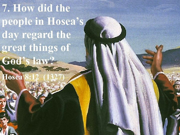 7. How did the people in Hosea's day regard the great things of God's