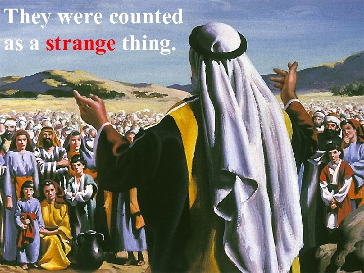 They were counted as a strange thing.